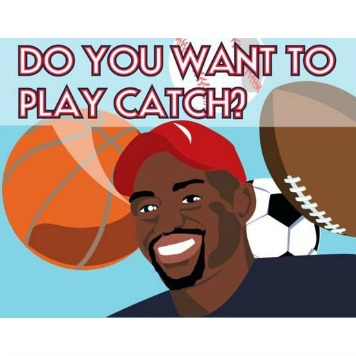 Do You Want To Play Catch?